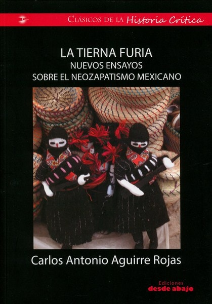 Libro: La tierna furia. Nuevos ensayos sobre el neozapatismo mexicano - Autor: Carlos Antonio Aguirre Rojas - Isbn: 9789588926513