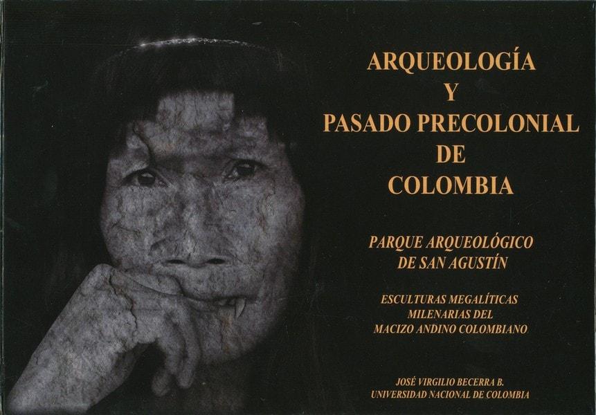 Libro: Arqueología y pasado precolonial de colombia. Parque arqueológico de san agustín - Autor: José Virgilio Becerra B. - Isbn: NO TIENE