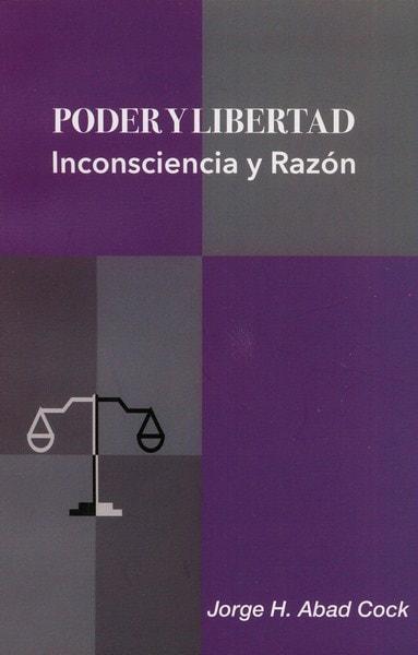 Libro: Poder y libertad. Inconsciencia y razón - Autor: Jorge H. Abad Cock - Isbn: 9789584699435