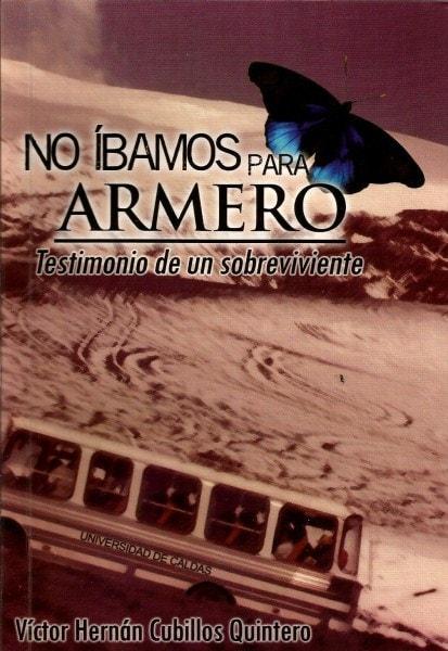 Libro: No íbamos para armero. Testimonio de un sobreviviente - Autor: Víctor Hernán Cubillos Quintero - Isbn: 9789584659941