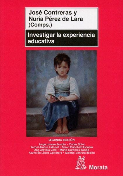 Libro: Investigar la experiencia educativa - Autor: José Contreras - Isbn: 9788471126252