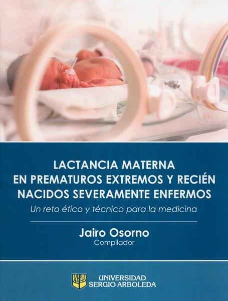 Libro: Lactancia materna en prematuros extremos y recién nacidos severamente enfermos - Autor: Jairo Osorno - Isbn: 9789588987545