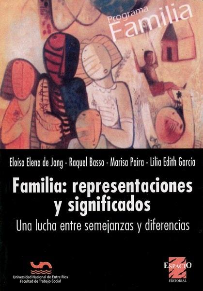 Libro: Familia: representaciones y significados - Autor: Eloísa Elena de Jong - Isbn: 9789508023223