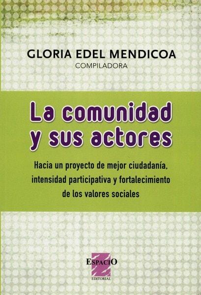 Libro: La comunidad y sus actores - Autor: Gloria Edel Mendicoa - Isbn: 9789508023339
