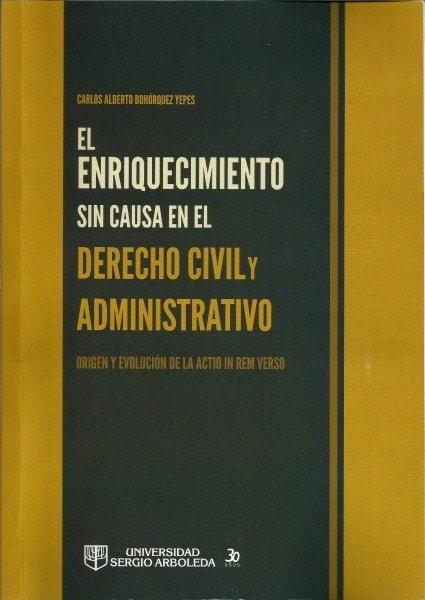 El enriquecimiento sin causa en el derecho civil y administrativo - Carlos Alberto Bohorquez Yepes - 9789588866208