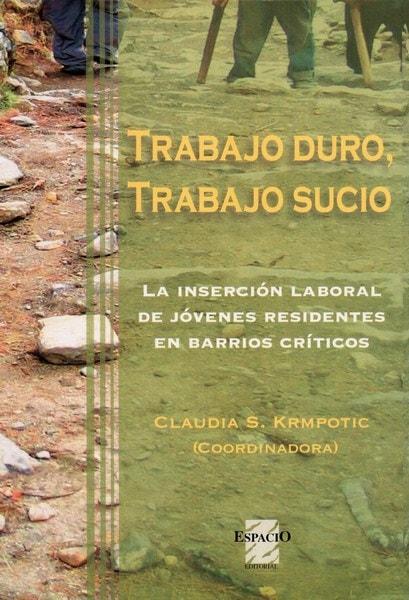 Libro: Trabajo duro, trabajo sucio - Autor: Claudia Sandra Krmpotic - Isbn: 9508022124