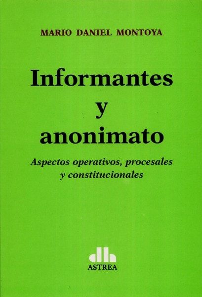 Libro: Informantes y anonimato  - Autor: Mario Daniel Montoya - Isbn: 9789877061857