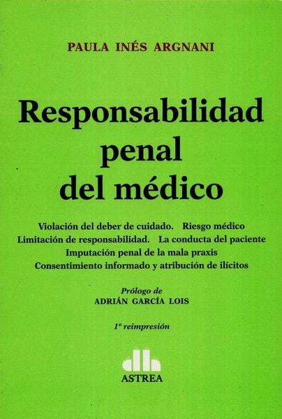 Libro: Responsabilidad penal del médico - Autor: Paula Inés Argani - Isbn: 9789877060416