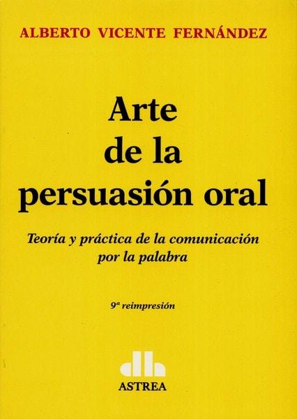 Libro: Arte de la persuación oral - Autor: Alberto Vicente Fernandez - Isbn: 9789505085576