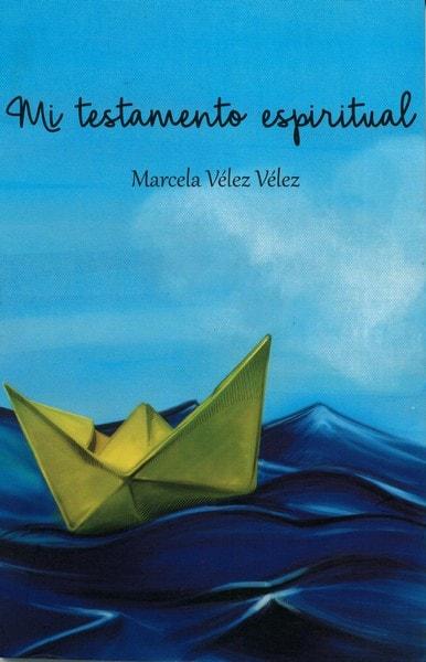 Libro: Mi testamento espiritual - Autor: Marcela Vélez Vélez - Isbn: 9789584699879