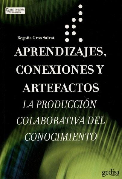 Libro: Aprendizajes, conexiones y artefactos - Autor: Begoña Gros Salvat - Isbn: 9788497842532