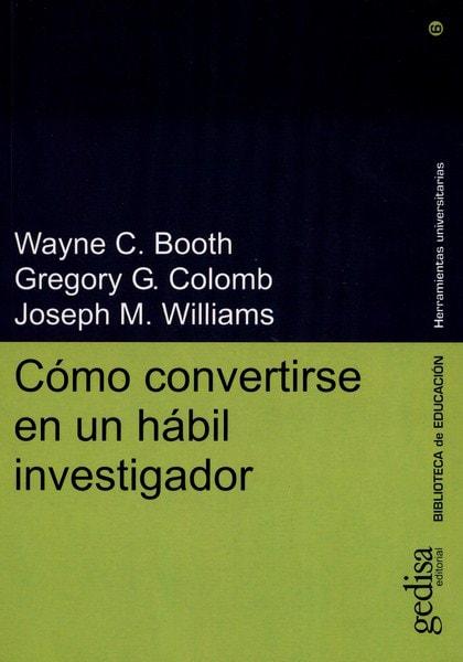 Libro: Cómo convertirse en un hábil investigador - Autor: Wayne C. Booth - Isbn: 9788474328172