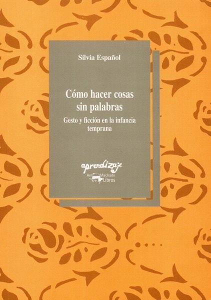 Libro: Cómo hacer cosas sin palabras - Autor: Silvia Español - Isbn: 8477741468