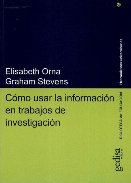 Libro: Cómo usar la información en trabajos de investigación - Autor: Elisabeth Orna - Isbn: 8474326974