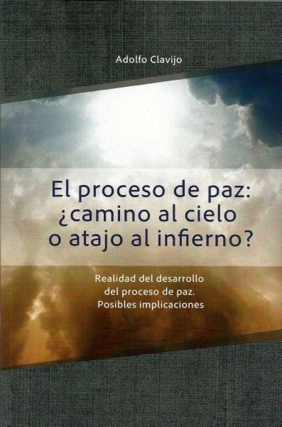 El proceso de paz: ¿camino al cielo o atajo al infierno? - Adolfo Clavijo - 9789584690234
