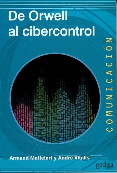 Libro: De orwell al cibercontrol - Autor: Armand Mattelart - Isbn: 9788497848848