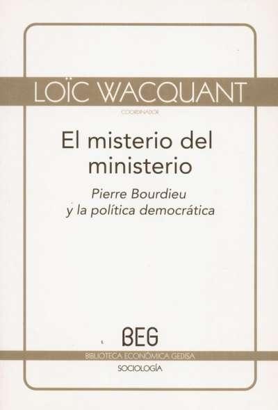 Libro: El misterio del ministerio. Pierre bourdieu y la política democrática (beg) - Autor: Loïc Wacquant - Isbn: 9788497843751