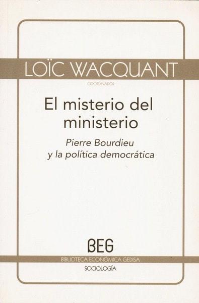 Libro: El misterio del ministerio. Pierre bourdieu y la política democrática - Autor: Loïc Wacquant - Isbn: 8497840356