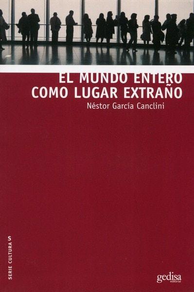 Libro: El mundo entero como lugar extraño - Autor: Néstor García Canclini - Isbn: 9788497848428