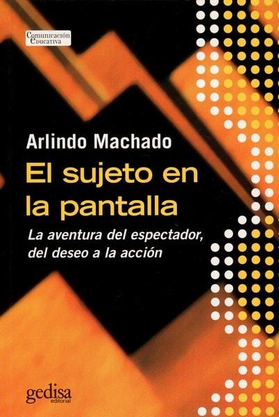 Libro: El sujeto en la pantalla - Autor: Arlindo Machado - Isbn: 9788497841931