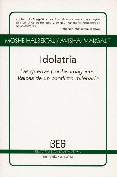 Libro: Idolatría. Las guerras por las imágenes. Raíces de un conflicto milenario - Autor: Moshe Halbertal - Isbn: 9788497843812