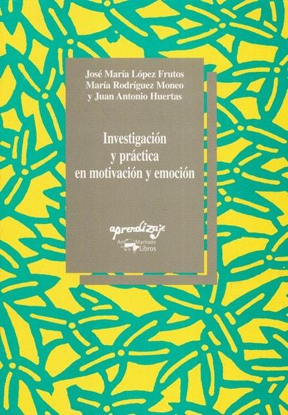 Libro: Investigación y práctica en motivación y emoción - Autor: José María López Frutos - Isbn: 8477741484