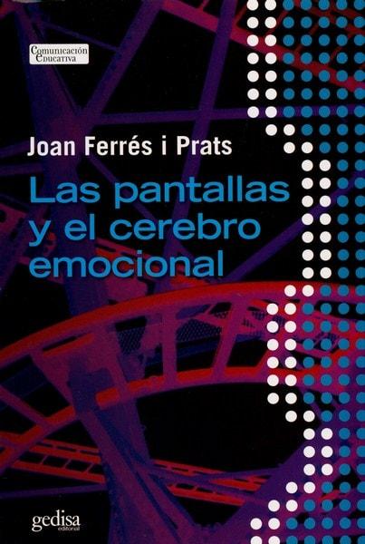 Libro: Las pantallas y el cerebro emocional - Autor: Joan Ferrés I Prats - Isbn: 9788497848053