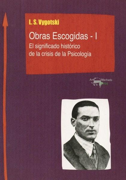 Libro: Obras escogidas-i. El significado historico de la crisis de la psicología - Autor: L.s. Vygotski - Isbn: 9788477741817