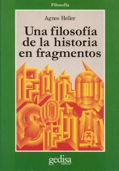 Libro: Una filosofía de la historia en fragmentos - Autor: Agnes Heller - Isbn: 8474326907