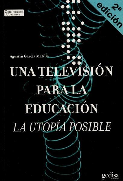 Libro: Una televisión para la educación  - Autor: Agustín García Mantilla - Isbn: 8474328713