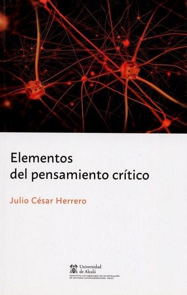 Libro: Elementos del pensamiento crítico - Autor: Julio César Herrera - Isbn: 9788491230809