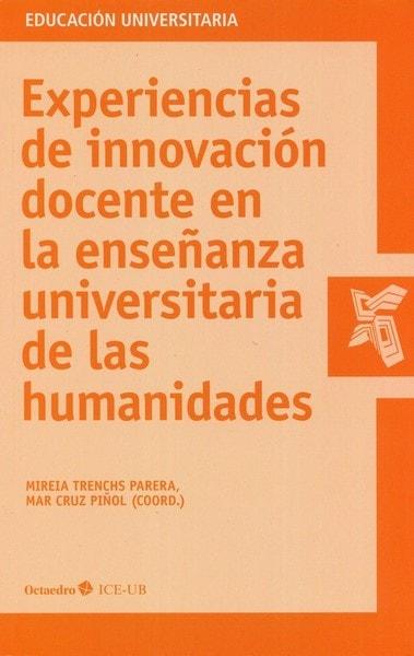 Libro: Experiencias de innovación docente en la enseñanza universitaria de las humanidades - Autor: Mireia Trenchs Parera - Isbn: 9788499212388
