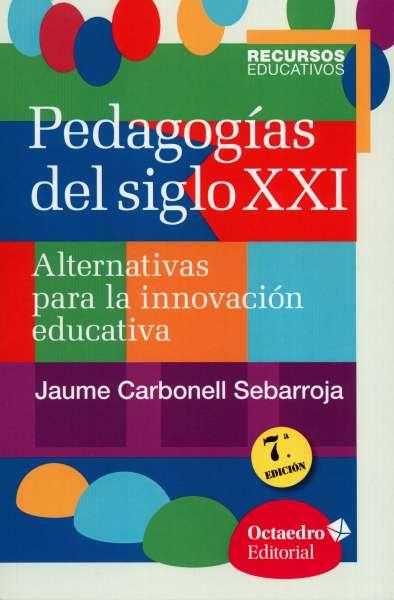 Libro: Pedagogías del siglo XXI - Autor: Jaume Carbonell Sebarroja - Isbn: 9788499216218