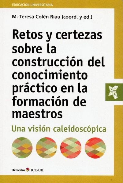 Libro: Retos y certezas sobre la construcción del conocimiento práctico en la formación de maestros - Autor: M. Teresa Colén Riau - Isbn: 9788499219042