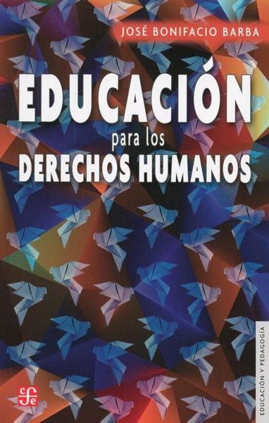 Libro: Educación para los derechos humanos - Autor: Jose Bonifacio Barba - Isbn: 9789681650667