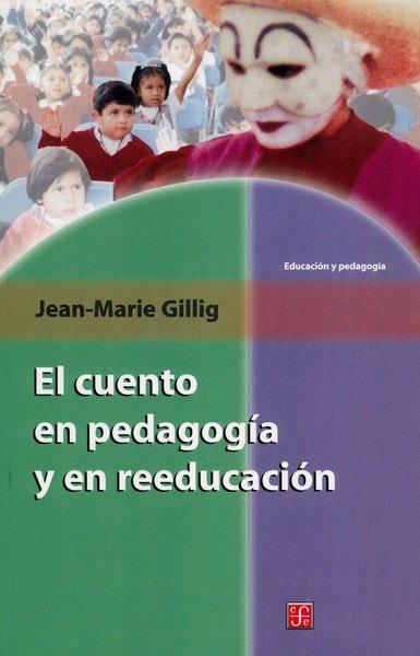 Libro: El cuento en pedagogía y en reeducación - Autor: Jean-marie Gillig - Isbn: 9681658302