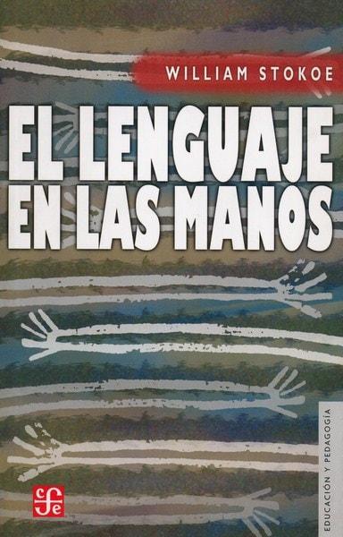 Libro: El lenguaje en las manos - Autor: William Stokoe - Isbn: 9681673018