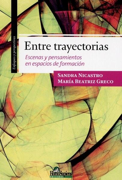 Libro: Entre trayectorias - Autor: Sandra Nicastro - Isbn: 9789508085962