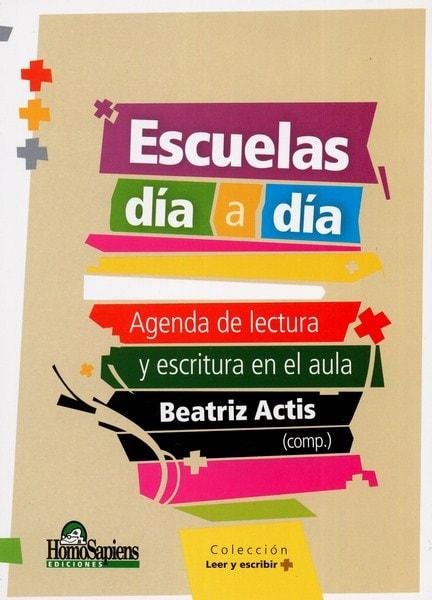 Libro: Escuelas día a día. Agenda de lectura y escritura en el aula - Autor: Beatriz Actis - Isbn: 9789508086815