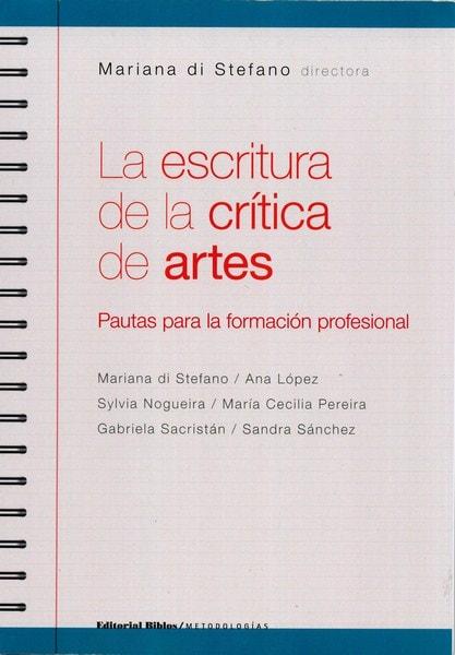 Libro: La escritura de la crítica de artes - Autor: Mariana Di Stefano - Isbn: 9789876911313