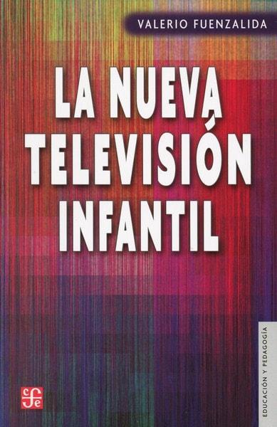 Libro: La nueva televisión infantil - Autor: Valerio Fuenzalida - Isbn: 9789562891509