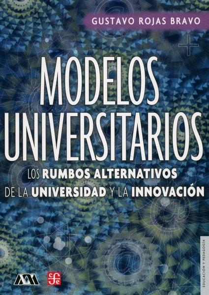 Libro: Modelos universitarios - Autor: Gustavo Rojas Bravo - Isbn: 9681678273