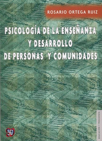 Libro: Psicología de la enseñanza y desarrollo de personas y comunidades - Autor: Rosario Ortega Ruiz - Isbn: 9789681675424