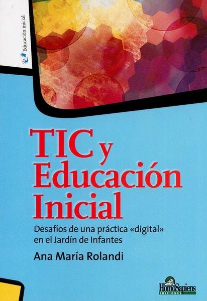 Libro: Tic y educación inicial - Autor: Ana María Rolandi - Isbn: 9789508086747