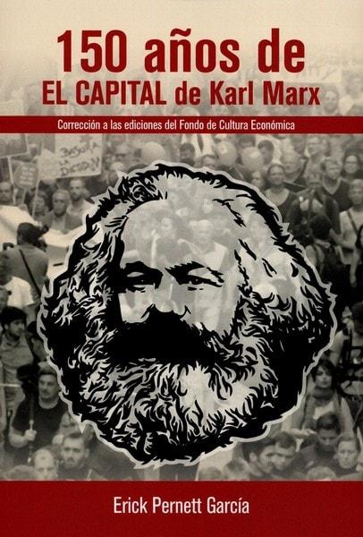 Libro: 150 años de el capital de karl marx - Autor: Erick Pernett García - Isbn: 9789585421219