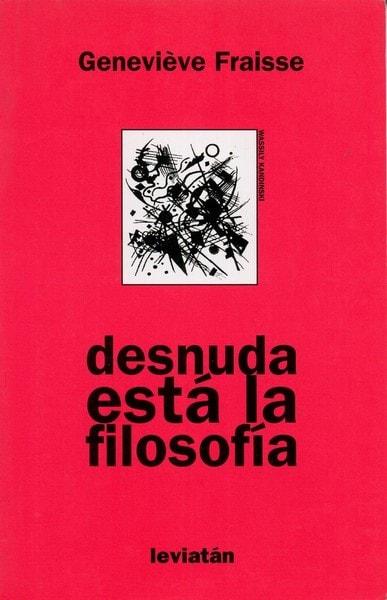 Libro: Desnuda está la filosofía  - Autor: Geneviéve Fraisse - Isbn: 9789875141377
