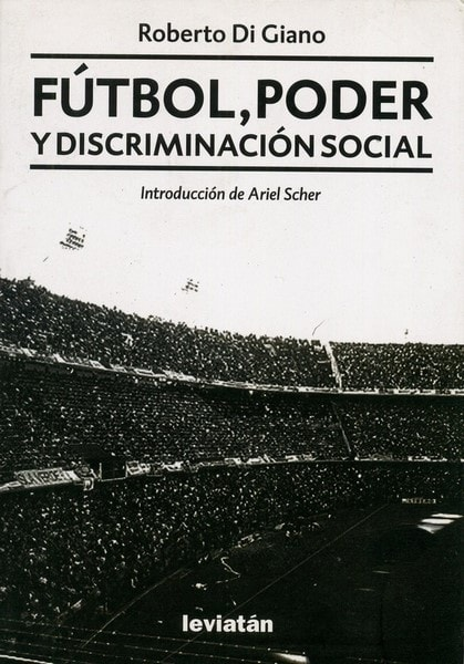 Libro: Fútbol, poder y discriminación social - Autor: Roberto Di Giano - Isbn: 9789875141681