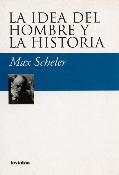 Libro: La idea del hombre y la historia - Autor: Max Scheler - Isbn: 9789875141490