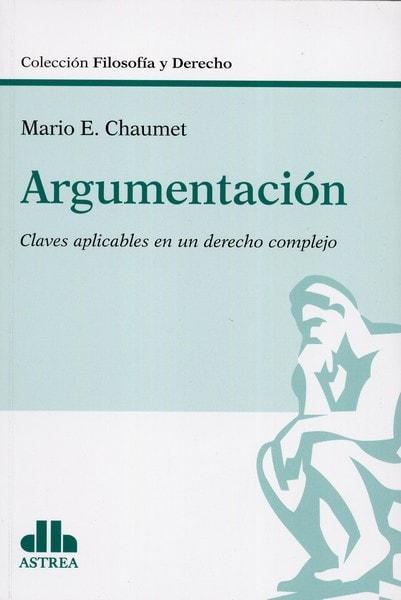 Libro: Argumentación. Claves aplicables en un derecho complejo - Autor: Mario E. Chaumet - Isbn: 9789877061925
