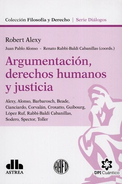 Libro: Argumentación, derechos humanos y justicia - Autor: Robert Alexy - Isbn: 9789877061987